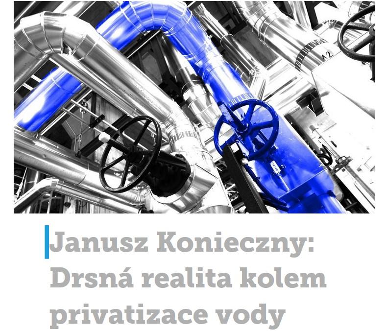 Janusz Konieczny: Drsná realita kolem privatizace vody